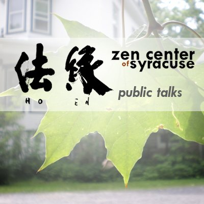 Zen Center of Syracuse Hoen-ji: Dharma Talks